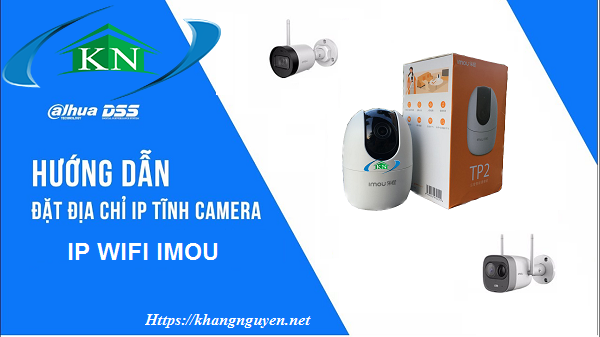 Hướng dẫn đặt IP tĩnh camera Imou