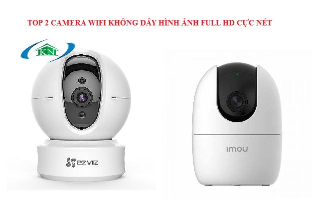 Top 2 camera wifi không dây hình ảnh full HD cực nét