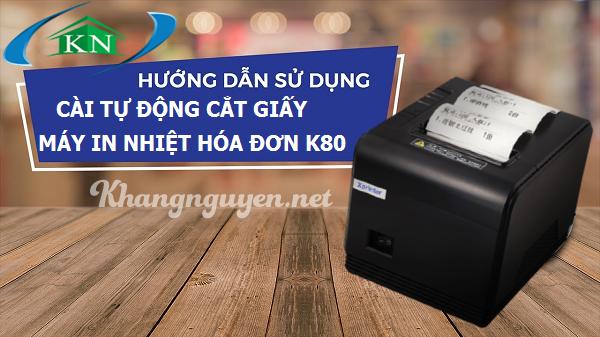 Cài đặt tự động cắt giấy máy in nhiệt K80